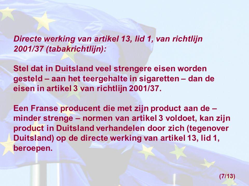 Directe werking van artikel 13, lid 1, van richtlijn 2001/37 (tabakrichtlijn): Stel dat in Duitsland veel strengere eisen worden gesteld – aan het teergehalte in sigaretten – dan de eisen in artikel 3 van richtlijn 2001/37.