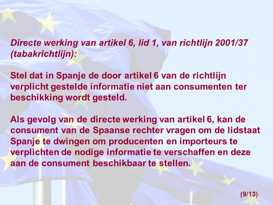 Directe werking van artikel 6, lid 1, van richtlijn 2001/37 (tabakrichtlijn): Stel dat in Spanje de door artikel 6 van de richtlijn verplicht gestelde informatie niet aan consumenten ter beschikking wordt gesteld.