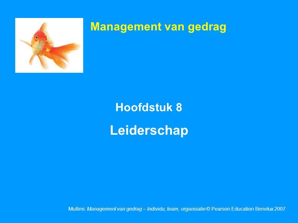 Mullins: Management van gedrag – Individu, team, organisatie © Pearson Education Benelux 2007 Hoofdstuk 8 Leiderschap Management van gedrag