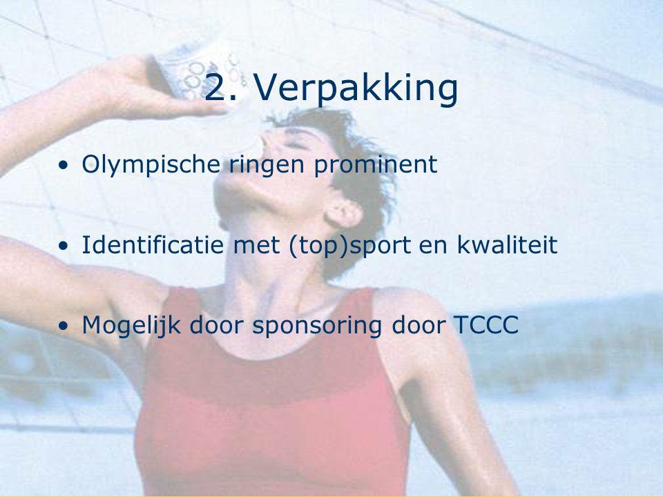 2. Verpakking Olympische ringen prominent Identificatie met (top)sport en kwaliteit Mogelijk door sponsoring door TCCC