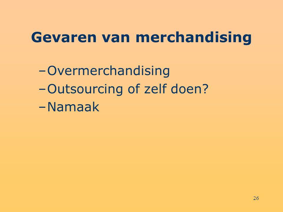 26 Gevaren van merchandising –Overmerchandising –Outsourcing of zelf doen? –Namaak