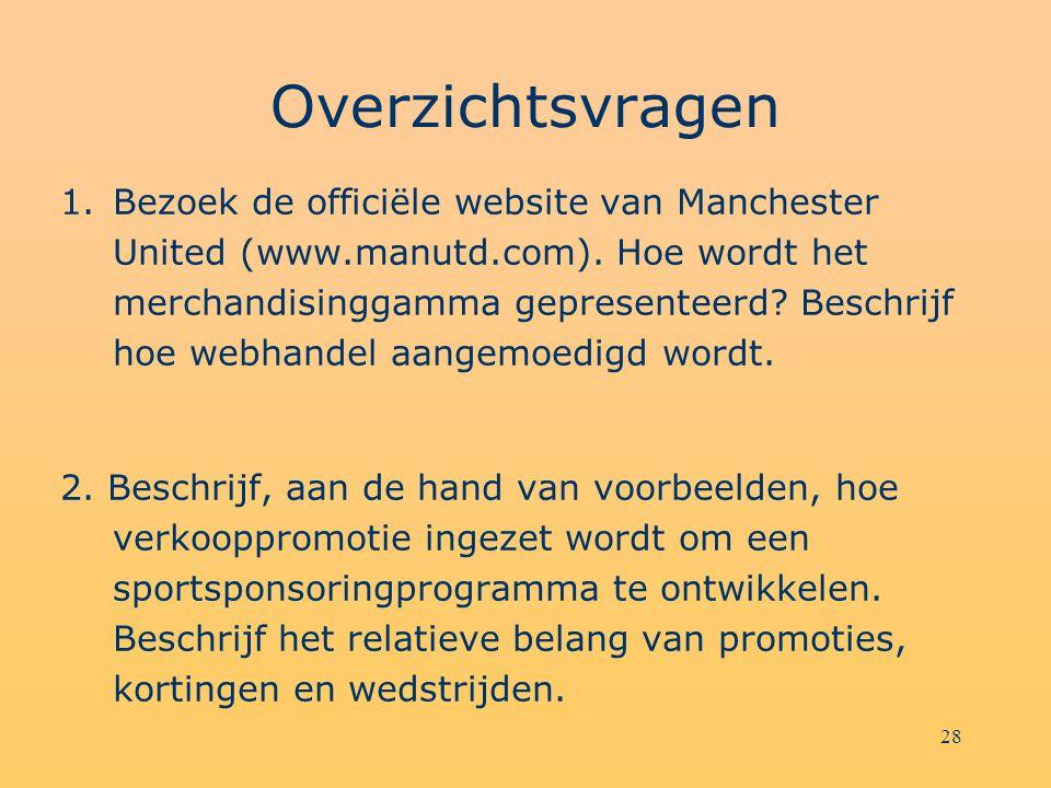 28 Overzichtsvragen 1.Bezoek de officiële website van Manchester United (www.manutd.com). Hoe wordt het merchandisinggamma gepresenteerd? Beschrijf ho