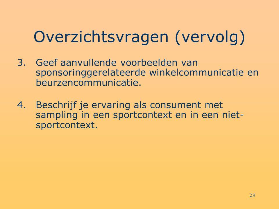 29 Overzichtsvragen (vervolg) 3.Geef aanvullende voorbeelden van sponsoringgerelateerde winkelcommunicatie en beurzencommunicatie. 4.Beschrijf je erva