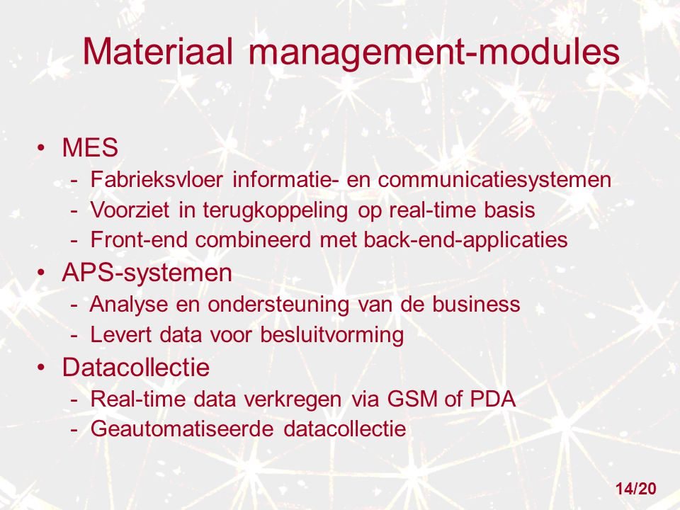 Materiaal management-modules MES - Fabrieksvloer informatie- en communicatiesystemen - Voorziet in terugkoppeling op real-time basis - Front-end combi