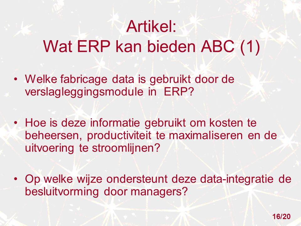 Artikel: Wat ERP kan bieden ABC (1) Welke fabricage data is gebruikt door de verslagleggingsmodule in ERP? Hoe is deze informatie gebruikt om kosten t