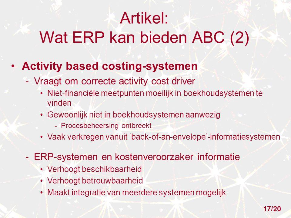 Artikel: Wat ERP kan bieden ABC (2) Activity based costing-systemen - Vraagt om correcte activity cost driver Niet-financiële meetpunten moeilijk in b