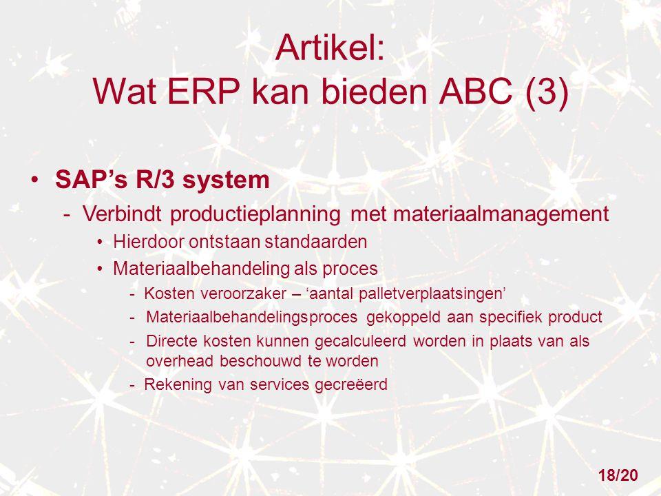 Artikel: Wat ERP kan bieden ABC (3) SAP's R/3 system - Verbindt productieplanning met materiaalmanagement Hierdoor ontstaan standaarden Materiaalbehan