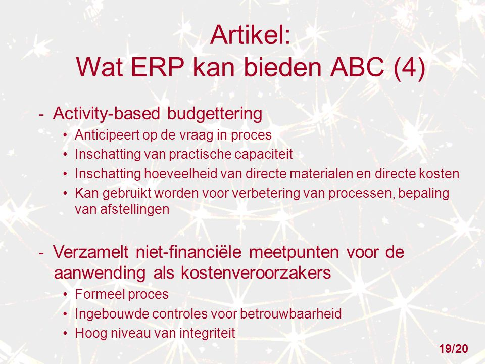 Artikel: Wat ERP kan bieden ABC (4) - Activity-based budgettering Anticipeert op de vraag in proces Inschatting van practische capaciteit Inschatting