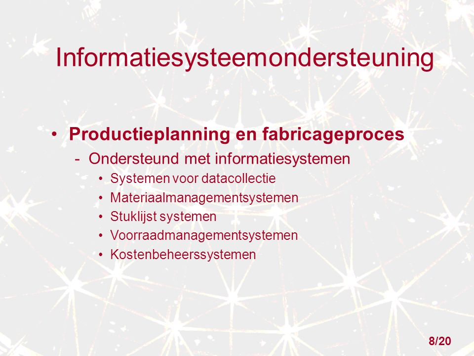 Informatiesysteemondersteuning Productieplanning en fabricageproces - Ondersteund met informatiesystemen Systemen voor datacollectie Materiaalmanageme