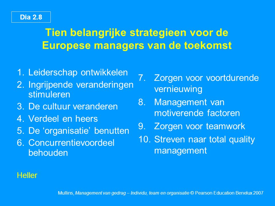 Dia 2.8 Mullins, Management van gedrag – Individu, team en organisatie © Pearson Education Benelux 2007 Tien belangrijke strategieen voor de Europese