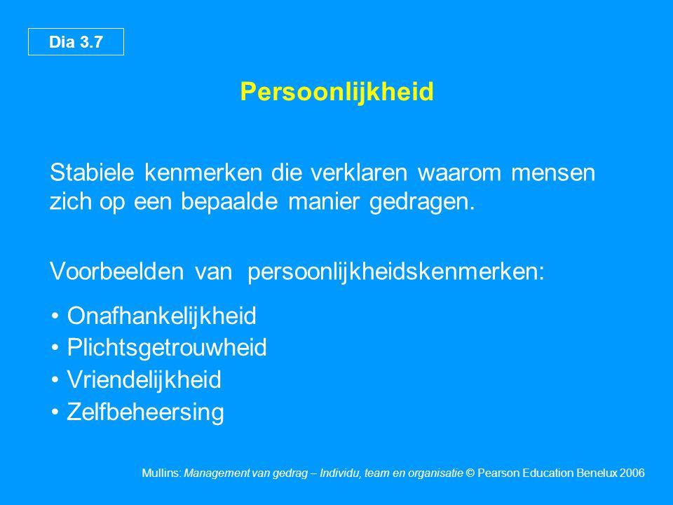 Dia 3.7 Mullins: Management van gedrag – Individu, team en organisatie © Pearson Education Benelux 2006 Persoonlijkheid Stabiele kenmerken die verklar
