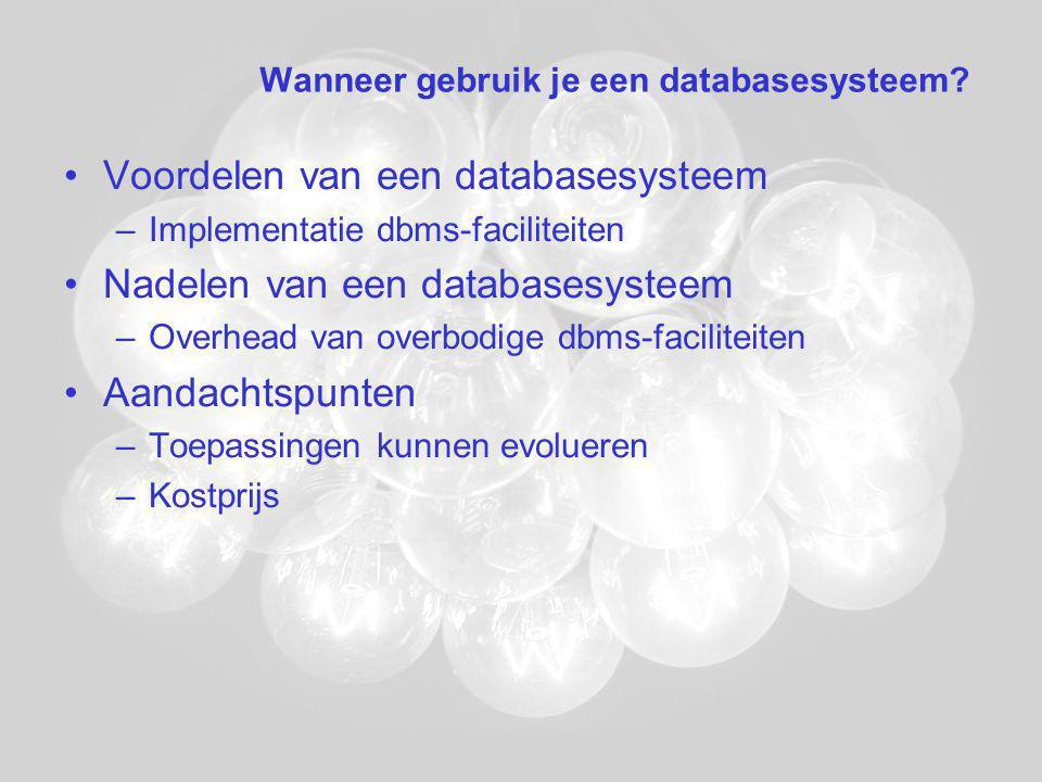 Voordelen van een databasesysteem –Implementatie dbms-faciliteiten Nadelen van een databasesysteem –Overhead van overbodige dbms-faciliteiten Aandachtspunten –Toepassingen kunnen evolueren –Kostprijs