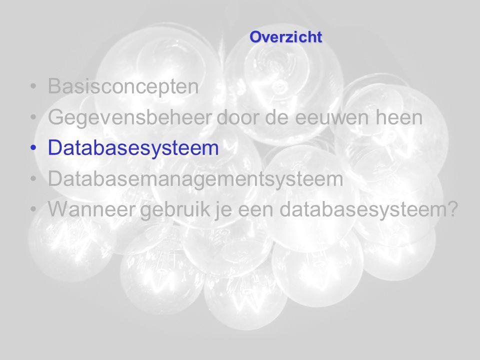 Databasemanagementsysteem –Mappings 'externe/logische' mappings 'logische/interne mapping ('externe/externe' mappings) DBMS … Externe laag Logische laag Interne laag View 1View 2View 3 O1 O2 O3
