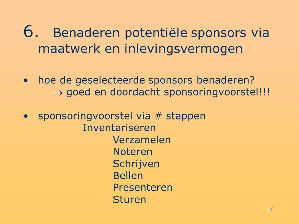 9 5.Selecteer welbepaalde kandidaat-sponsors Doorlichting huidige sponsorbestand Doorlichting van het kennissennetwerk Doorlichting van het concurrent