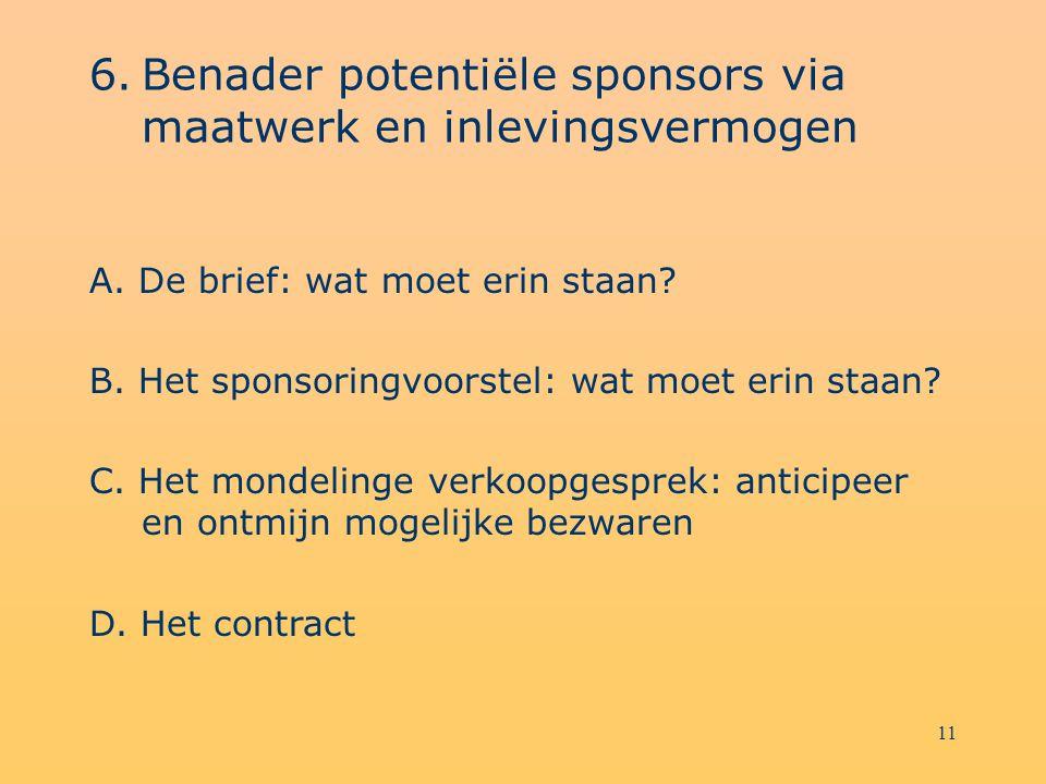 10 6. Benaderen potentiële sponsors via maatwerk en inlevingsvermogen hoe de geselecteerde sponsors benaderen?  goed en doordacht sponsoringvoorstel!