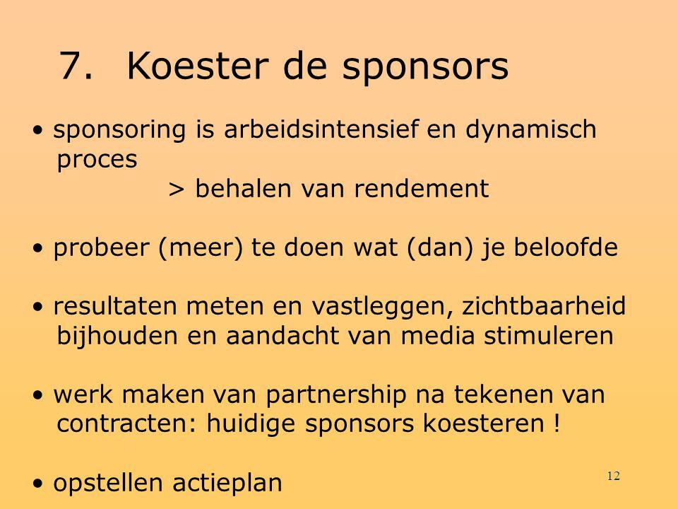 11 6.Benader potentiële sponsors via maatwerk en inlevingsvermogen A. De brief: wat moet erin staan? B. Het sponsoringvoorstel: wat moet erin staan? C