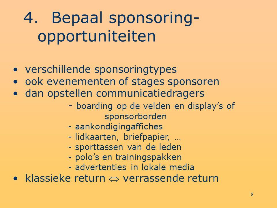 7 4.Bepaal sponsoring- opportuniteiten Op zoek naar structurele sponsoring: 'nieuwe partners' sponsors communicatievoordelen geven  1° doel, via medi