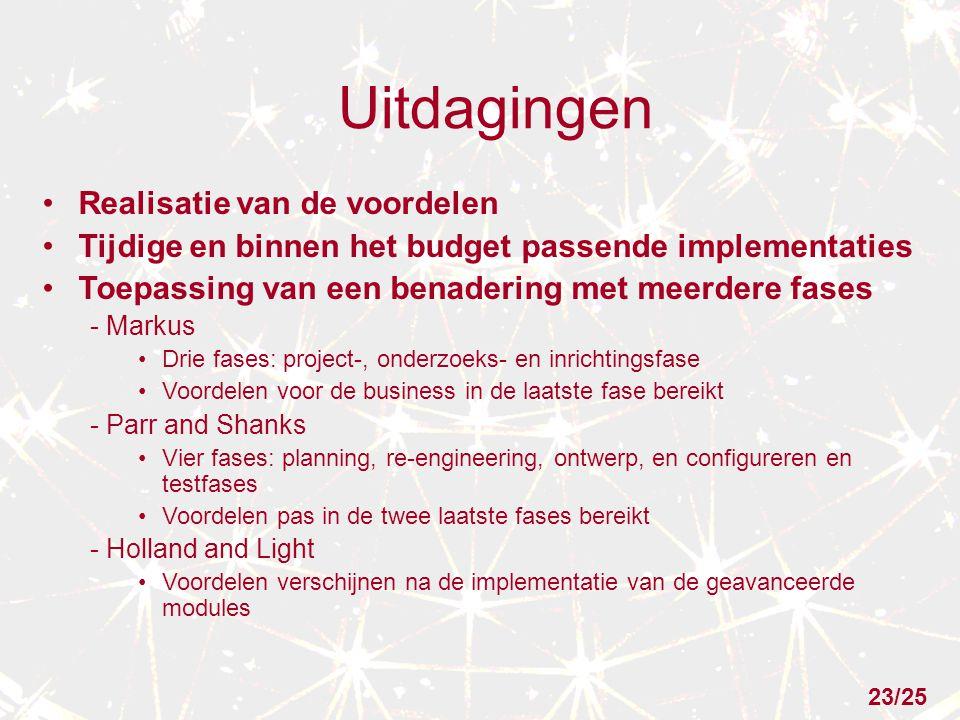 Uitdagingen Realisatie van de voordelen Tijdige en binnen het budget passende implementaties Toepassing van een benadering met meerdere fases - Markus Drie fases: project-, onderzoeks- en inrichtingsfase Voordelen voor de business in de laatste fase bereikt - Parr and Shanks Vier fases: planning, re-engineering, ontwerp, en configureren en testfases Voordelen pas in de twee laatste fases bereikt - Holland and Light Voordelen verschijnen na de implementatie van de geavanceerde modules 23/25