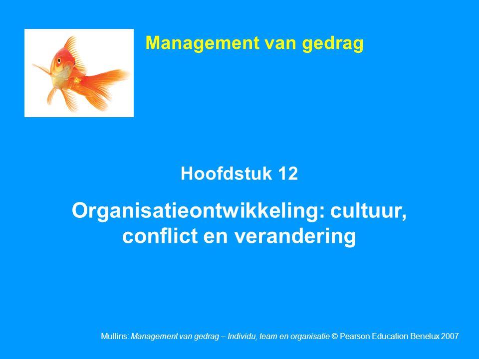 Mullins: Management van gedrag – Individu, team en organisatie © Pearson Education Benelux 2007 Hoofdstuk 12 Organisatieontwikkeling: cultuur, conflic