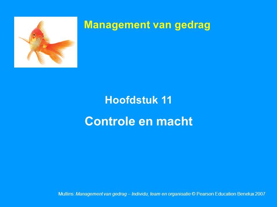 Mullins: Management van gedrag – Individu, team en organisatie © Pearson Education Benelux 2007 Hoofdstuk 11 Controle en macht Management van gedrag