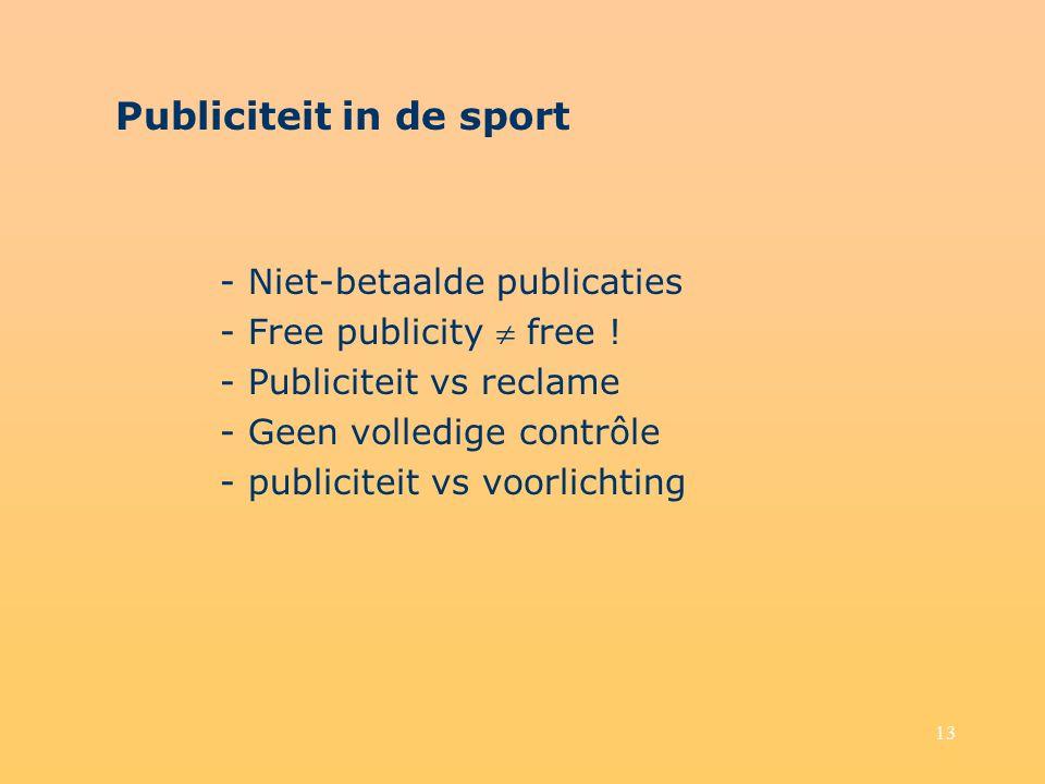 13 Publiciteit in de sport - Niet-betaalde publicaties - Free publicity  free ! - Publiciteit vs reclame - Geen volledige contrôle - publiciteit vs v