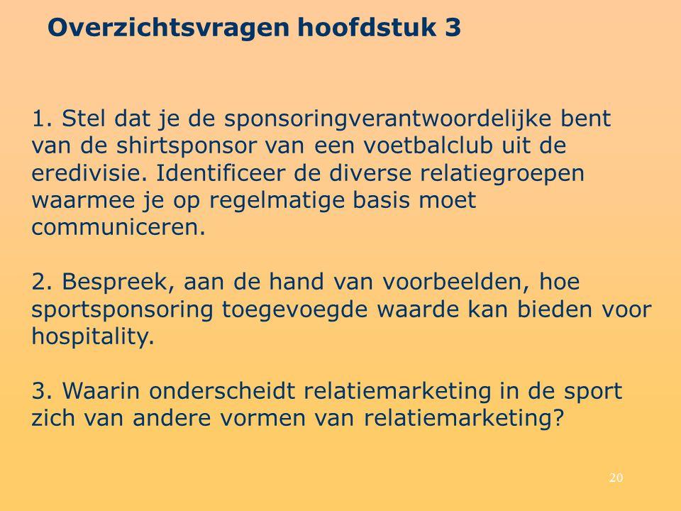 20 Overzichtsvragen hoofdstuk 3 1. Stel dat je de sponsoringverantwoordelijke bent van de shirtsponsor van een voetbalclub uit de eredivisie. Identifi