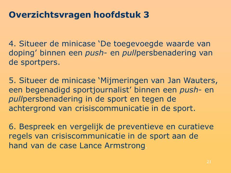 21 4. Situeer de minicase 'De toegevoegde waarde van doping' binnen een push- en pullpersbenadering van de sportpers. 5. Situeer de minicase 'Mijmerin