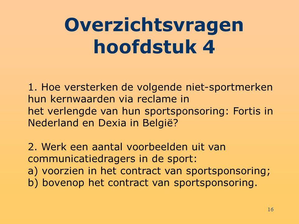 16 Overzichtsvragen hoofdstuk 4 1. Hoe versterken de volgende niet-sportmerken hun kernwaarden via reclame in het verlengde van hun sportsponsoring: F