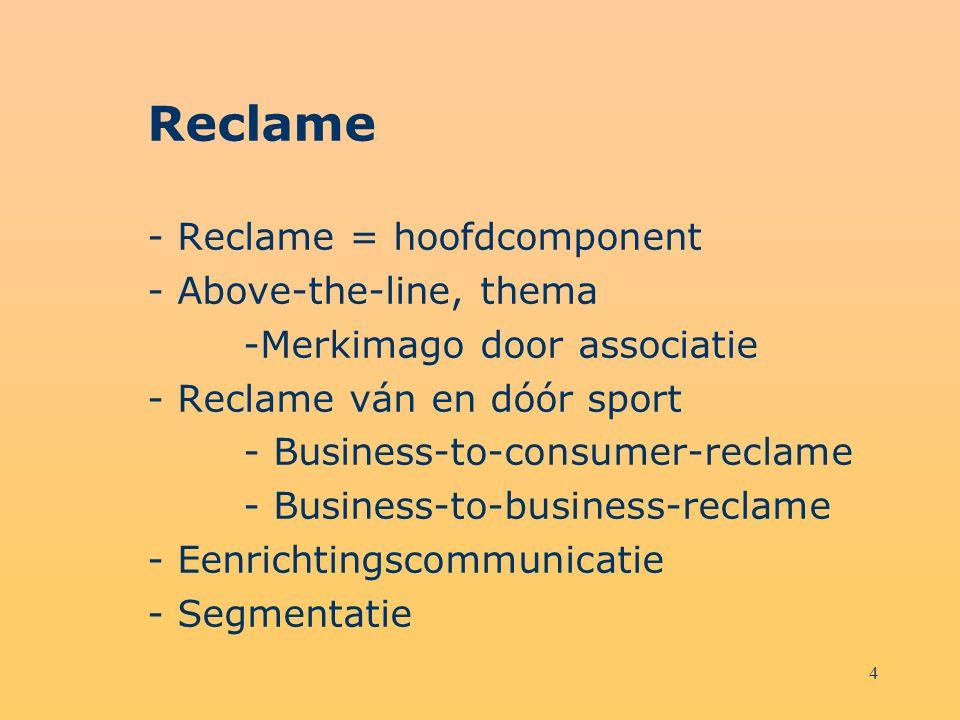 4 Reclame - Reclame = hoofdcomponent - Above-the-line, thema -Merkimago door associatie - Reclame ván en dóór sport - Business-to-consumer-reclame - B