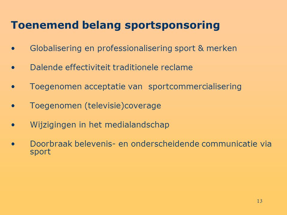 13 Toenemend belang sportsponsoring Globalisering en professionalisering sport & merken Dalende effectiviteit traditionele reclame Toegenomen acceptat
