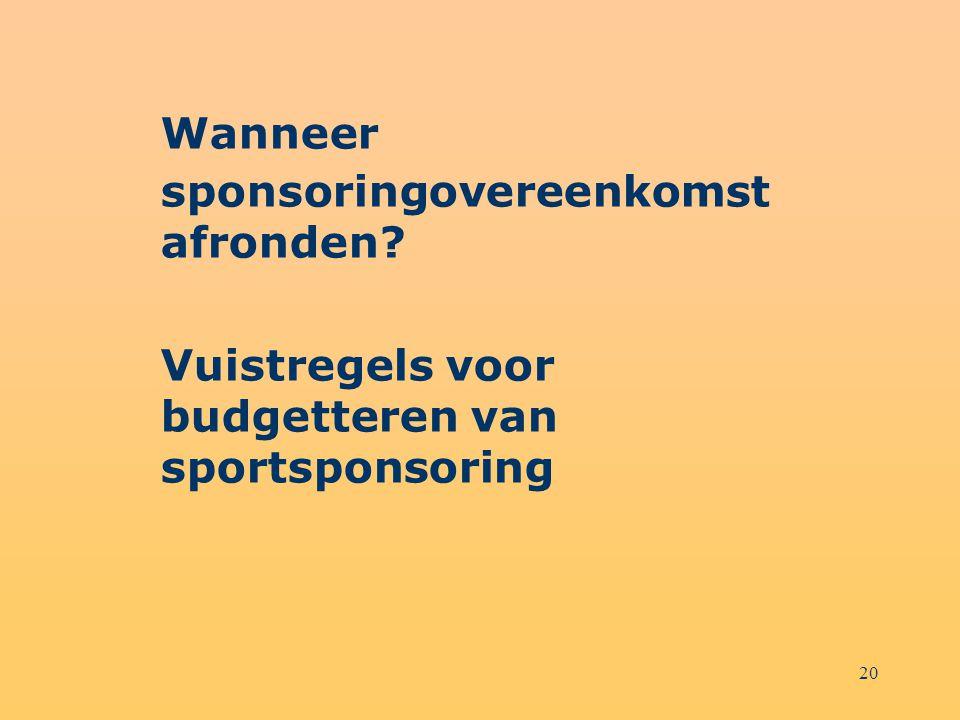 20 Wanneer sponsoringovereenkomst afronden? Vuistregels voor budgetteren van sportsponsoring