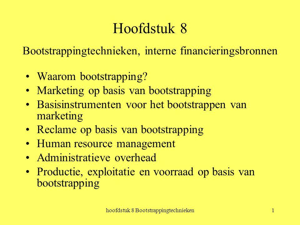 hoofdstuk 8 Bootstrappingtechnieken1 Hoofdstuk 8 Bootstrappingtechnieken, interne financieringsbronnen Waarom bootstrapping.