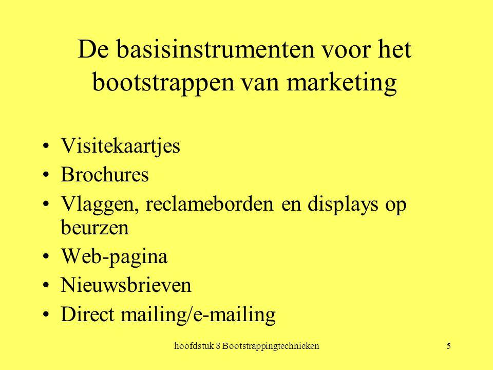 hoofdstuk 8 Bootstrappingtechnieken5 De basisinstrumenten voor het bootstrappen van marketing Visitekaartjes Brochures Vlaggen, reclameborden en displays op beurzen Web-pagina Nieuwsbrieven Direct mailing/e-mailing