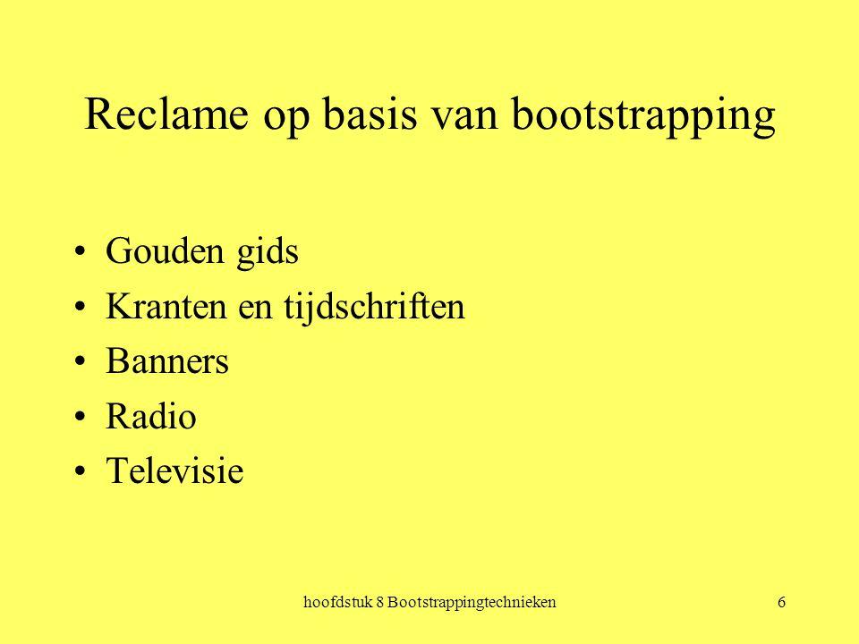 hoofdstuk 8 Bootstrappingtechnieken6 Reclame op basis van bootstrapping Gouden gids Kranten en tijdschriften Banners Radio Televisie