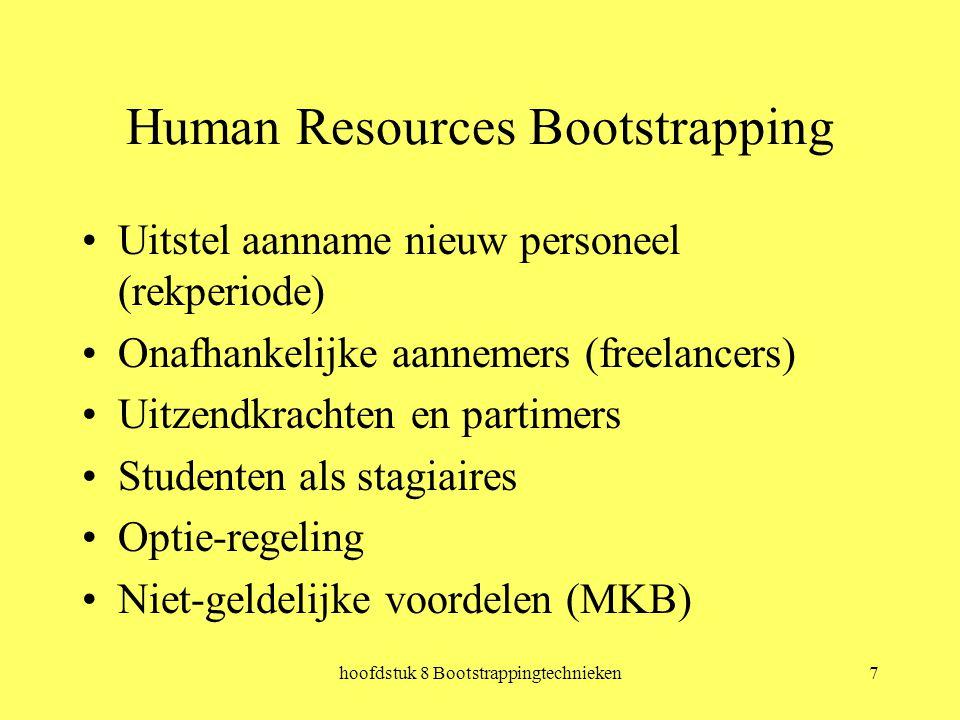 hoofdstuk 8 Bootstrappingtechnieken7 Human Resources Bootstrapping Uitstel aanname nieuw personeel (rekperiode) Onafhankelijke aannemers (freelancers) Uitzendkrachten en partimers Studenten als stagiaires Optie-regeling Niet-geldelijke voordelen (MKB)