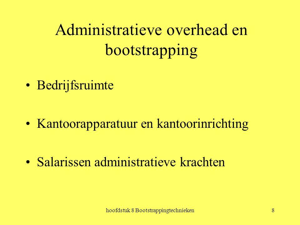 hoofdstuk 8 Bootstrappingtechnieken8 Administratieve overhead en bootstrapping Bedrijfsruimte Kantoorapparatuur en kantoorinrichting Salarissen administratieve krachten