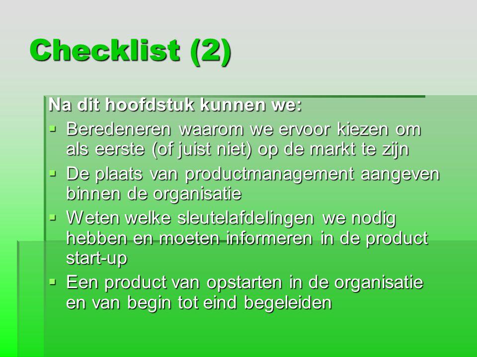 Checklist (2) Na dit hoofdstuk kunnen we:  Beredeneren waarom we ervoor kiezen om als eerste (of juist niet) op de markt te zijn  De plaats van prod