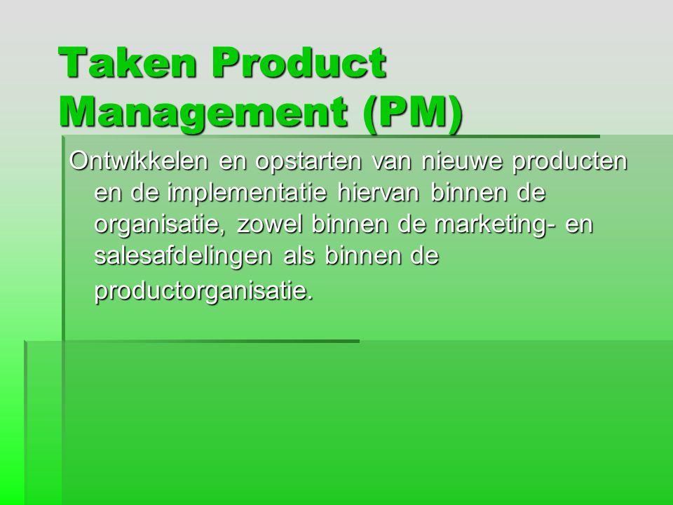 Taken Product Management (PM) Ontwikkelen en opstarten van nieuwe producten en de implementatie hiervan binnen de organisatie, zowel binnen de marketi