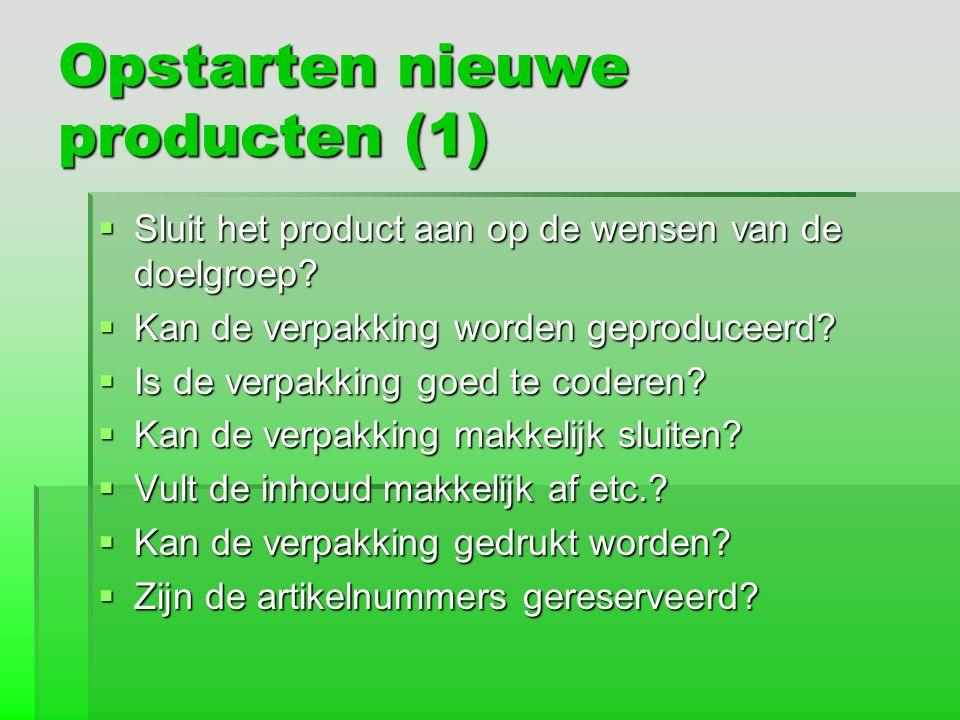 Opstarten nieuwe producten (1)  Sluit het product aan op de wensen van de doelgroep?  Kan de verpakking worden geproduceerd?  Is de verpakking goed