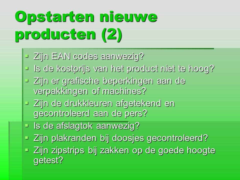 Opstarten nieuwe producten (2)  Zijn EAN codes aanwezig?  Is de kostprijs van het product niet te hoog?  Zijn er grafische beperkingen aan de verpa