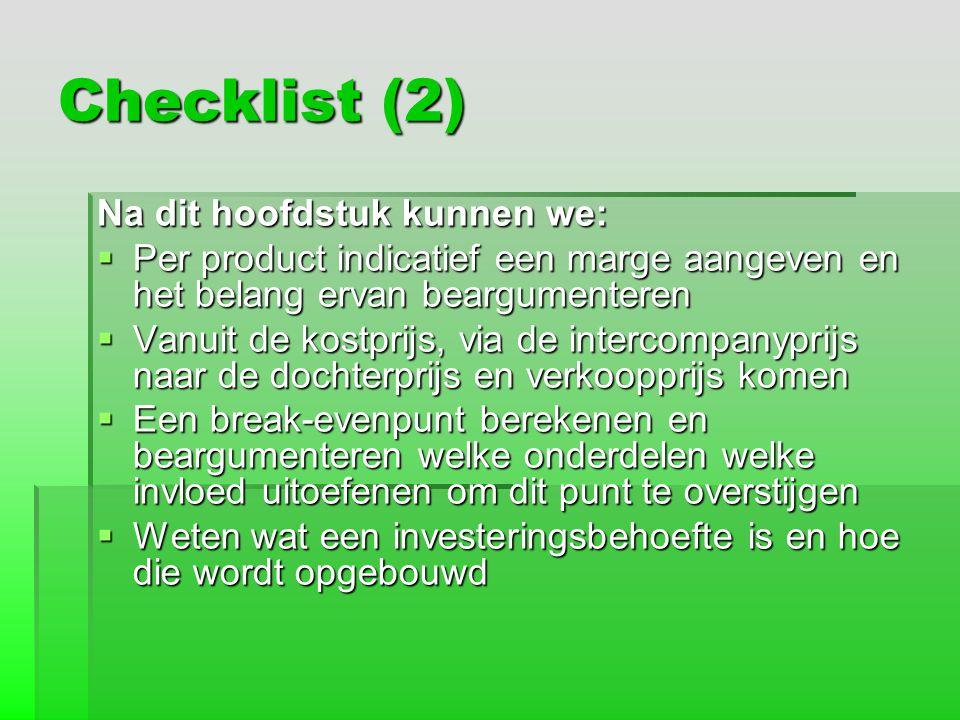 Checklist (2) Na dit hoofdstuk kunnen we:  Per product indicatief een marge aangeven en het belang ervan beargumenteren  Vanuit de kostprijs, via de