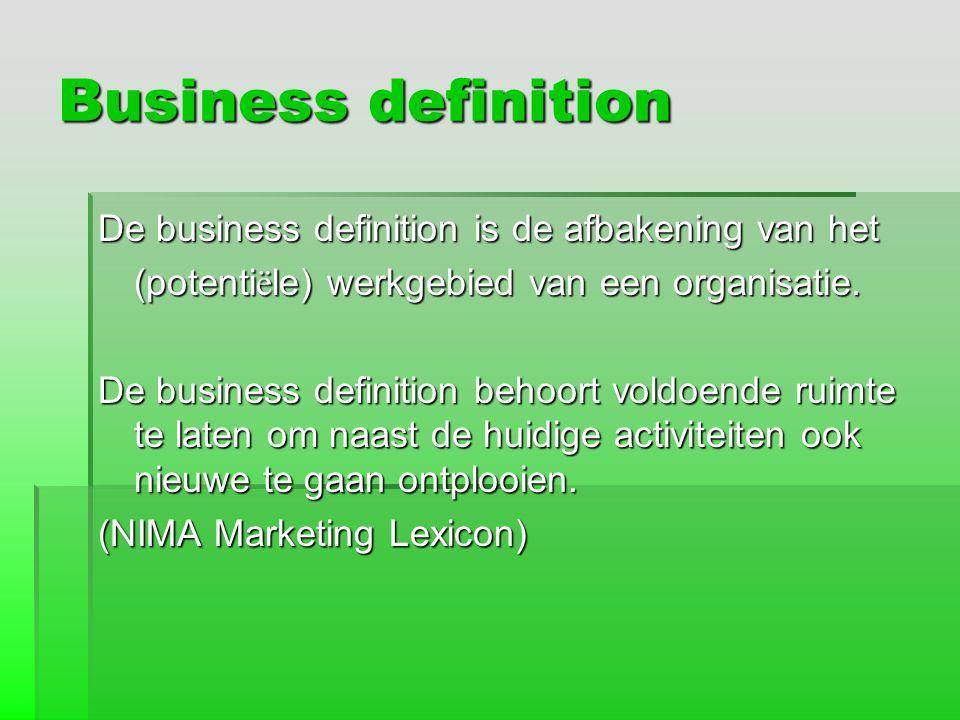 Business definition De business definition is de afbakening van het (potenti ë le) werkgebied van een organisatie. De business definition behoort vold