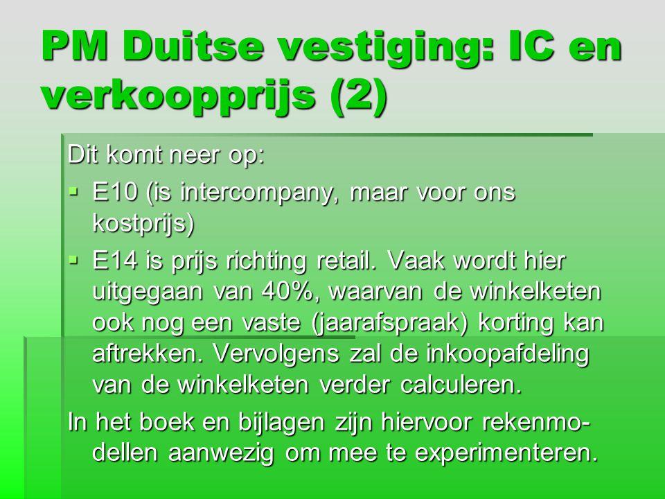 PM Duitse vestiging: IC en verkoopprijs (2) Dit komt neer op:  E10 (is intercompany, maar voor ons kostprijs)  E14 is prijs richting retail. Vaak wo
