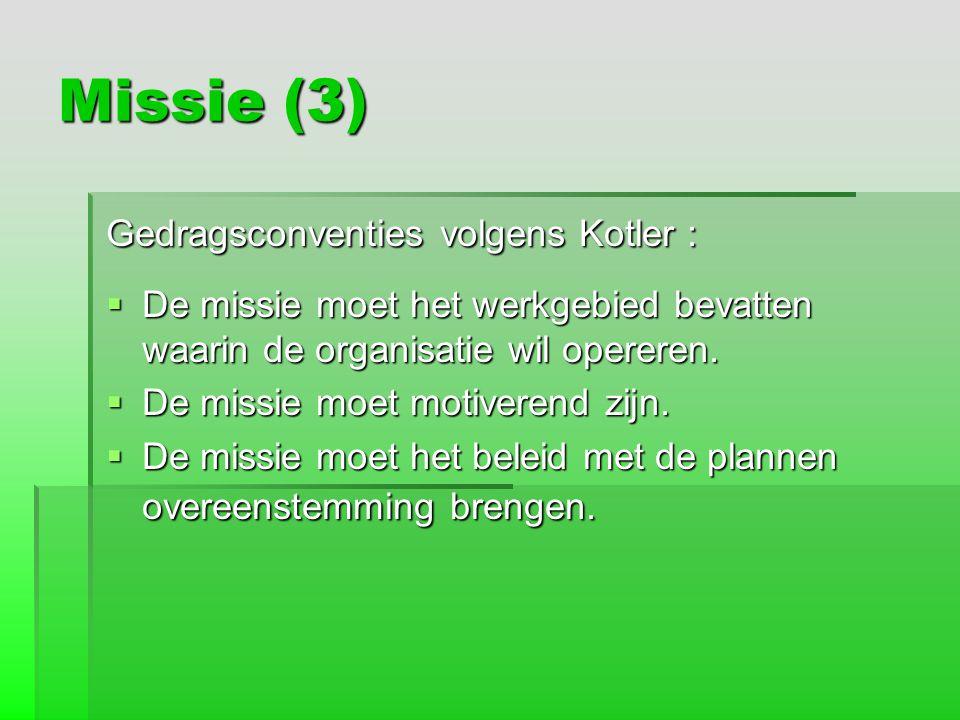 Missie (3) Gedragsconventies volgens Kotler :  De missie moet het werkgebied bevatten waarin de organisatie wil opereren.  De missie moet motiverend