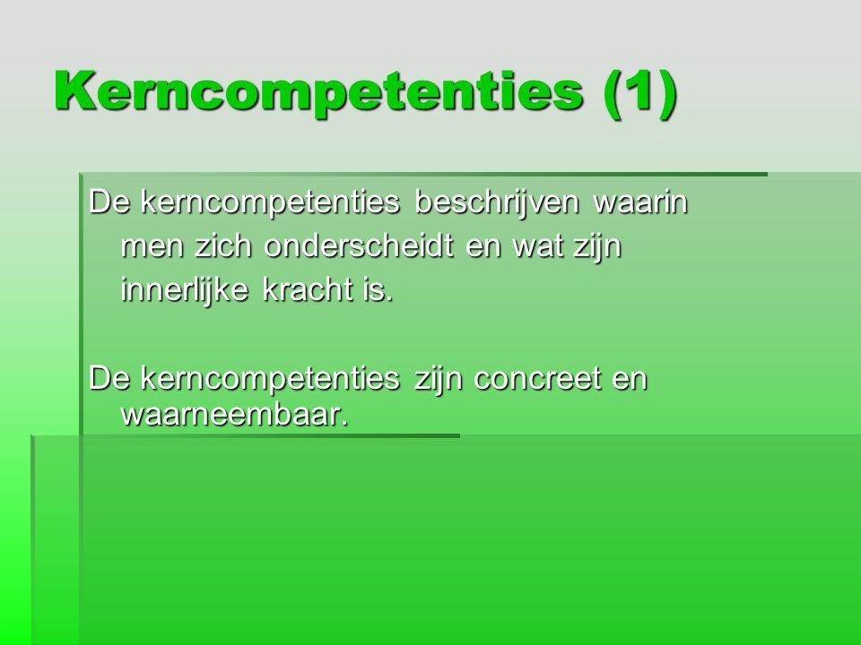 Kerncompetenties (1) De kerncompetenties beschrijven waarin men zich onderscheidt en wat zijn innerlijke kracht is. innerlijke kracht is. De kerncompe