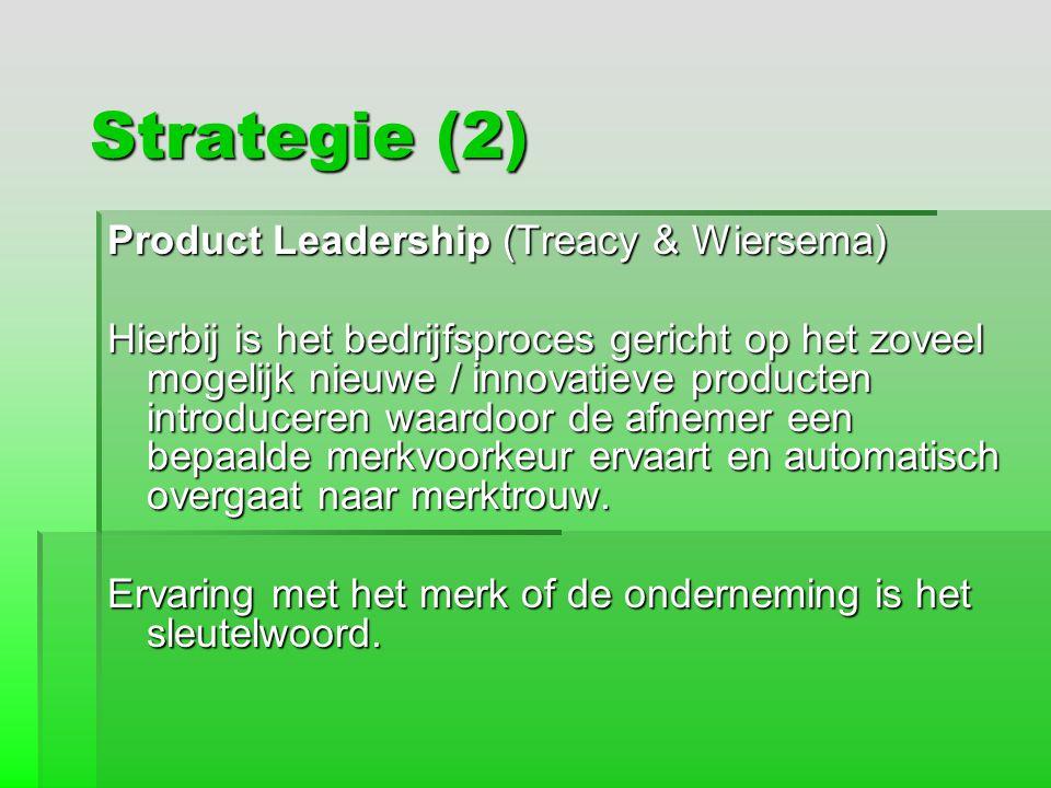 Strategie (2) Product Leadership (Treacy & Wiersema) Hierbij is het bedrijfsproces gericht op het zoveel mogelijk nieuwe / innovatieve producten intro