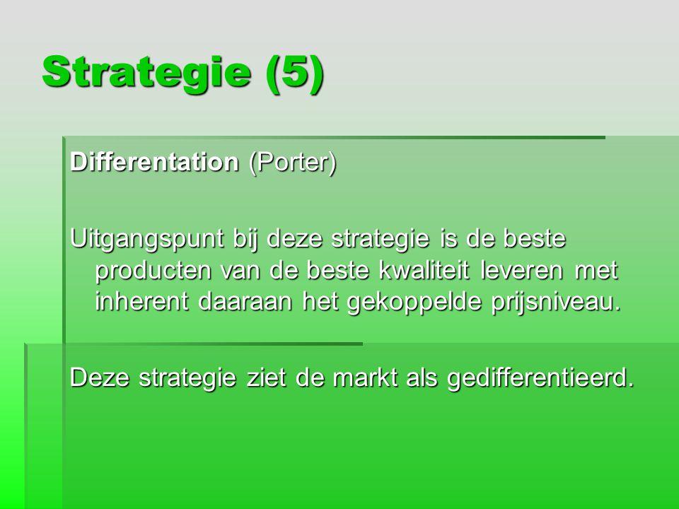 Strategie (5) Differentation (Porter) Uitgangspunt bij deze strategie is de beste producten van de beste kwaliteit leveren met inherent daaraan het ge