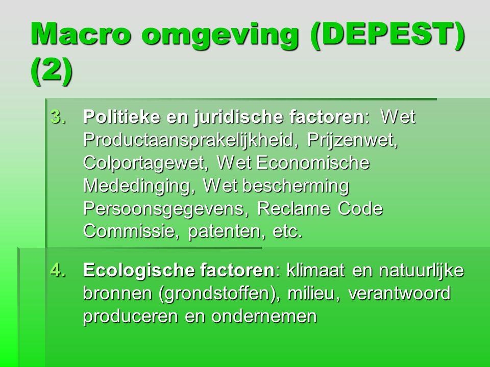 Macro omgeving (DEPEST) (2) 3.Politieke en juridische factoren: Wet Productaansprakelijkheid, Prijzenwet, Colportagewet, Wet Economische Mededinging,