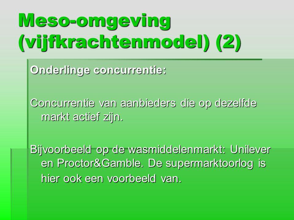 Meso-omgeving (vijfkrachtenmodel) (2) Onderlinge concurrentie: Concurrentie van aanbieders die op dezelfde markt actief zijn. Bijvoorbeeld op de wasmi