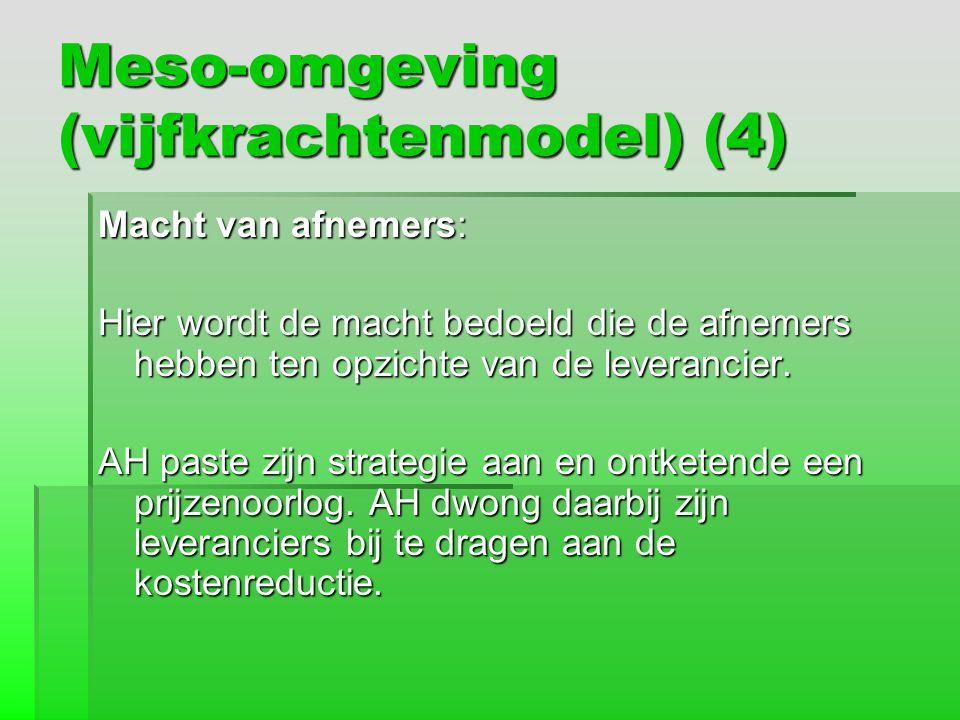 Meso-omgeving (vijfkrachtenmodel) (4) Macht van afnemers: Hier wordt de macht bedoeld die de afnemers hebben ten opzichte van de leverancier. AH paste